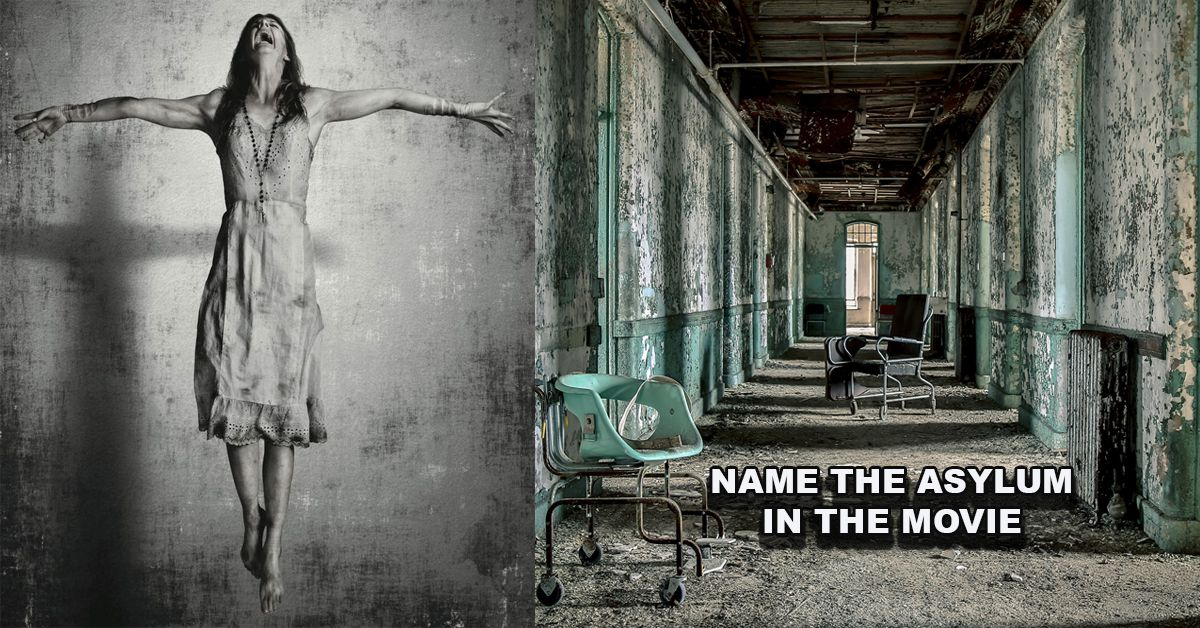 Name The Asylum In The Horror Movie And We Ll Tell You If